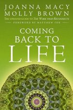 Coming Back to Life : The Updated Guide to the Work That Reconnects - Joanna R. Macy