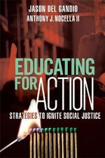 Educating for Action : Strategies to Ignite Social Justice - Jason Del Gandio