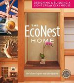 The Econest Home : Designing and Building a Light Straw Clay House - Paula Baker-Laporte