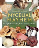 Mycelial Mayhem : Growing Mushrooms for Fun, Profit and Companion Planting - David Sewak