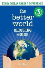 The Better World Shopping Guide #5 : Every Dollar Makes a Difference - Ellis Jones