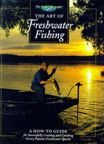 The Art of Freshwater Fishing : The Freshwater Angler - Cowles Creative Publishing