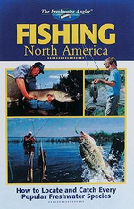 Fishing North America : How to Locate and Catch Every Popular Freshwater Species - Cowles Creative Publishing