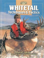Whitetail Techniques and Tactics : Expert Advice from North America's Top Big-Buck Hunters - Creative Publishing International