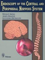 Endoscopy of the Central and Peripheral Nervous System - Wesley A King