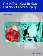 The Difficult Case in Head and Neck Cancer Surgery : THIEME PUBLISHERS - Paul J. Donald