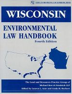 Wisconsin Environmental Law Handbook : The Renewal of American Industry - Michael, Best & Friedrich LLP
