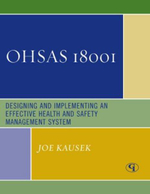 Ohsas 18001 : Designing and Implementing an Effective Health and Safety Management System - Joe Kausek