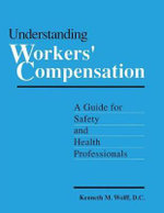 Understanding Workers' Compensation : A Guide for Safety and Health Professionals - Kenneth Wolff
