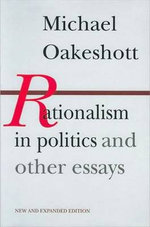 Rationalism in Politics and Other Essays - Michael Oakeshott