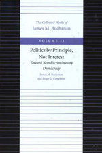 Politics by Principle, Not Interest : Toward Nondiscriminatory Democracy - James M. Buchanan