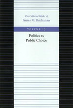 The Politics as Public Choice : Collected Works of James M. Buchanan - James M. Buchanan