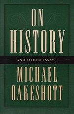 On History and Other Essays : Essays and Reviews 1953-1988 - Michael Oakeshott