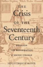 The Crisis of the Seventeenth Century : Religion, the Reformation and Social Change - Hugh Trevor-Roper