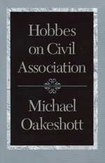 Hobbes on Civil Association : Michael Oakeshott Selected Writings Volume III - Michael Oakeshott