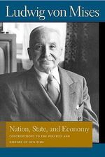 Nation, State, and Economy : Contributions to the Politics and History of Our Time - Ludwig Von Mises