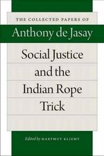 Social Justice & the Indian Rope Trick : The Collected Papers of Athony de Jasay - Anthony Jasay
