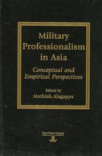 Military Professionalism in Asia : Conceptual and Empirical Perspectives :  Conceptual and Empirical Perspectives