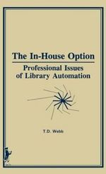 The In-House Option : Professional Issues of Library Automation - Terry D Webb