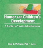 Humor and Children's Development : A Guide to Practical Applications - Paul E McGhee