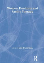Women, Feminism and Family Therapy - Lois Braverman