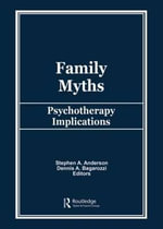 Family Myths :  Psychotherapy Implications - Stephen a Anderson
