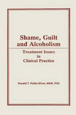 Shame, Guilt and Alcoholism : Treatment Issues in Clinical Practice : An Emergency Guide to Anger Control - Ronald T. Potter-Efron