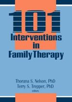 101 Interventions in Family Therapy : Haworth Marriage and the Family - Thorana S Nelson