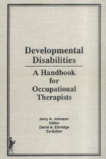 Developmental Disabilities : A Handbook for Occupational Therapists - David a Ethridge
