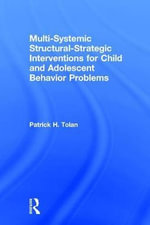 Multi-Systemic Structural-Strategic Interventions for Child and Adolescent Behavior Problems : Journal of Psychotherapy and the Family Ser. - Patrick H Tolan