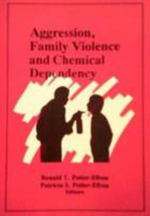 Aggression, Family Violence and Chemical Dependency - Ronald T. Potter-Efron