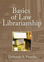 Basics of Law Librarianship : Vol 2 - Deborah Panella