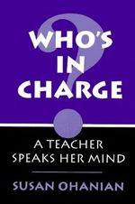 Who's in Charge? : A Teacher Speaks Her Mind - Susan Ohanian