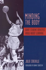 Minding the Body : What Student Athletes Know About Learning - Julie Cheville