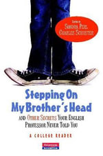 Stepping on My Brother's Head and Other Secrets Your English Professor Never Told You : A College Reader