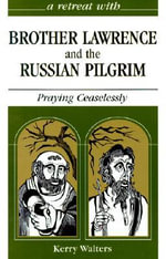 Brother Lawrence and the Russian Pilgrim : Praying Ceaselessly :  Praying Ceaselessly - Kerry Walters