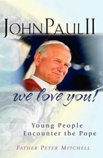 John Paul II, We Love You! : Young People Encounter the Pope - Dr Peter Mitchell