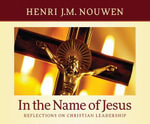 In the Name of Jesus : Reflections on Christian Leadership - Henri J M Nouwen