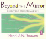 Beyond the Mirror : Reflections on Death and Life - Henri J M Nouwen