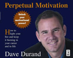 Perpetual Motivation : How to Light Your Fire and Keep It Burning in Your Career and in Life - Dave Durand