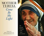 Mother Teresa: Come Be My Light : The Private Writings of the