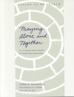 Praying Alone and Together : An 11 Session Prayer Module for Small Faith Communities - Arthur R. Baranowski
