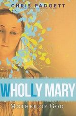 Wholly Mary : Mother of God - Chris Padgett