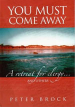 You Must Come Away : A Retreat for Clergy and Others - Peter Brock