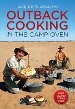Outback Cooking in a Camp Oven - Jack Absalom