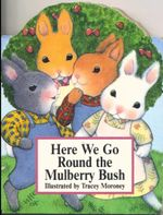 Here We Go Round the Mulberry Bush : Mini Nursery Board Books Ser. - Tracey Moroney