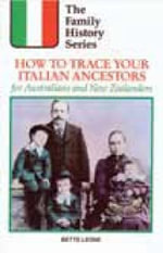 How to Trace Your Italian Ancestors : A Guide for Australians and New Zealanders - Bette Leone