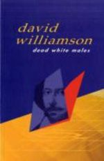 Dead White Males : Plays - David Williamson