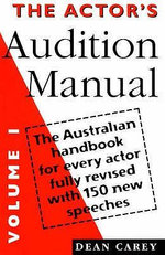 The Actor's Audition Manual : Volume 1 - The Australian Handbook for Every Actor Fully Revised with 150 New Speeches - Dean Carey