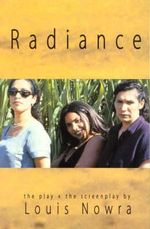 Radiance : The Play and the Screenplay - Louis Nowra